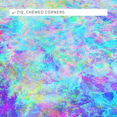 ZIQ333_Mu-Ziq_Chewed_Corners